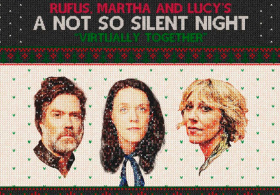 Rufus, Martha & Lucy's A Not So Silent Night  'Virtually Together' 2020